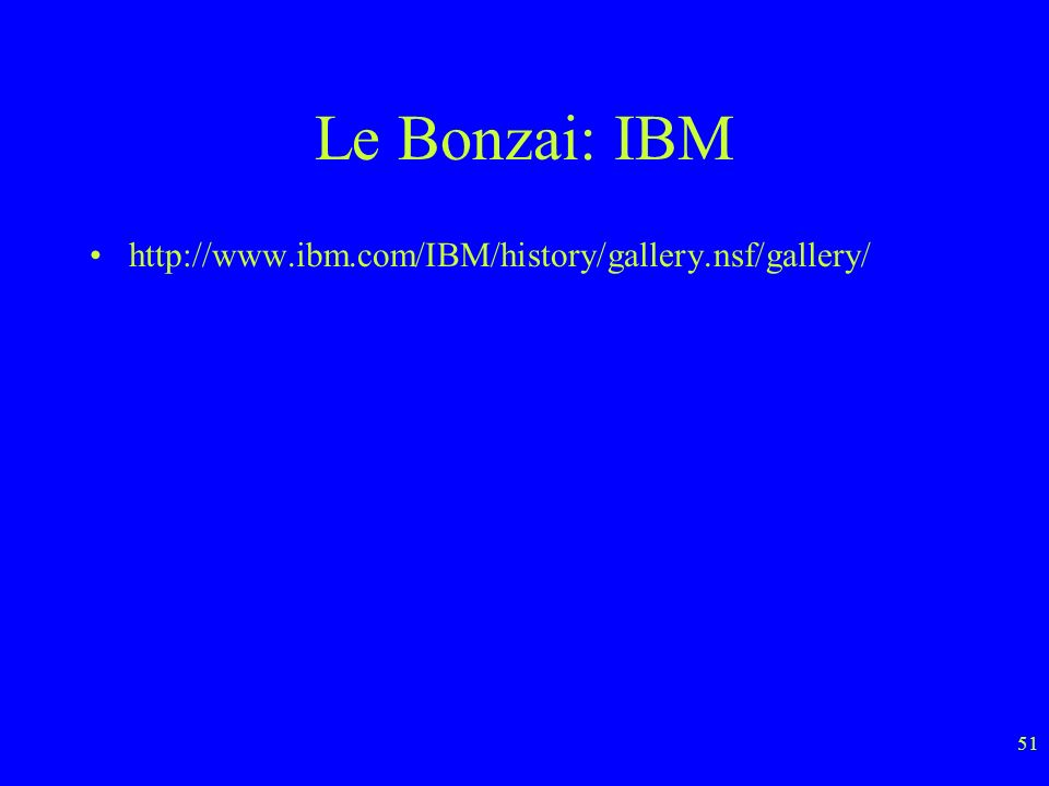 51 Le Bonzai: IBM http://www.ibm.com/IBM/history/gallery.nsf/gallery/