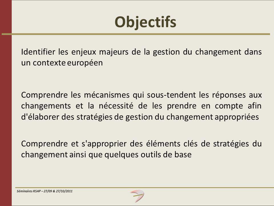 Séminaires KSAP – 27/09 & 27/10/2011 Comprendre les mécanismes qui sous-tendent les réponses aux changements et la nécessité de les prendre en compte