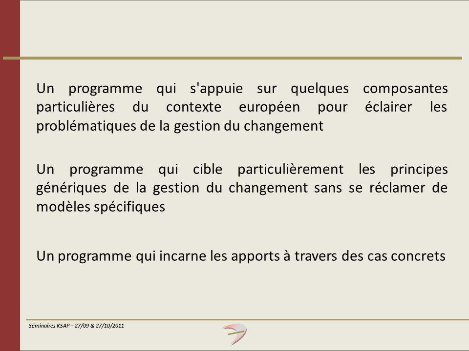 Séminaires KSAP – 27/09 & 27/10/2011 Un programme qui cible particulièrement les principes génériques de la gestion du changement sans se réclamer de