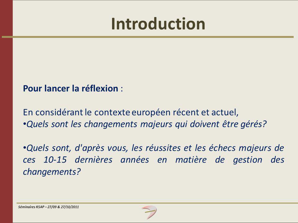 Séminaires KSAP – 27/09 & 27/10/2011 Introduction Pour lancer la réflexion : En considérant le contexte européen récent et actuel, Quels sont les chan