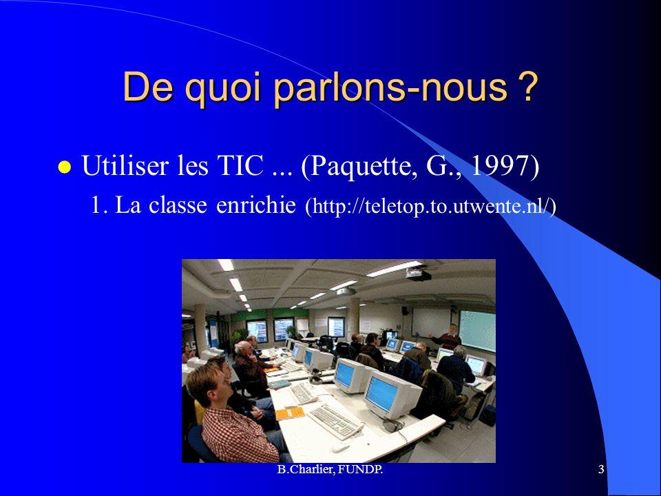 B.Charlier, FUNDP.3 De quoi parlons-nous . l Utiliser les TIC...