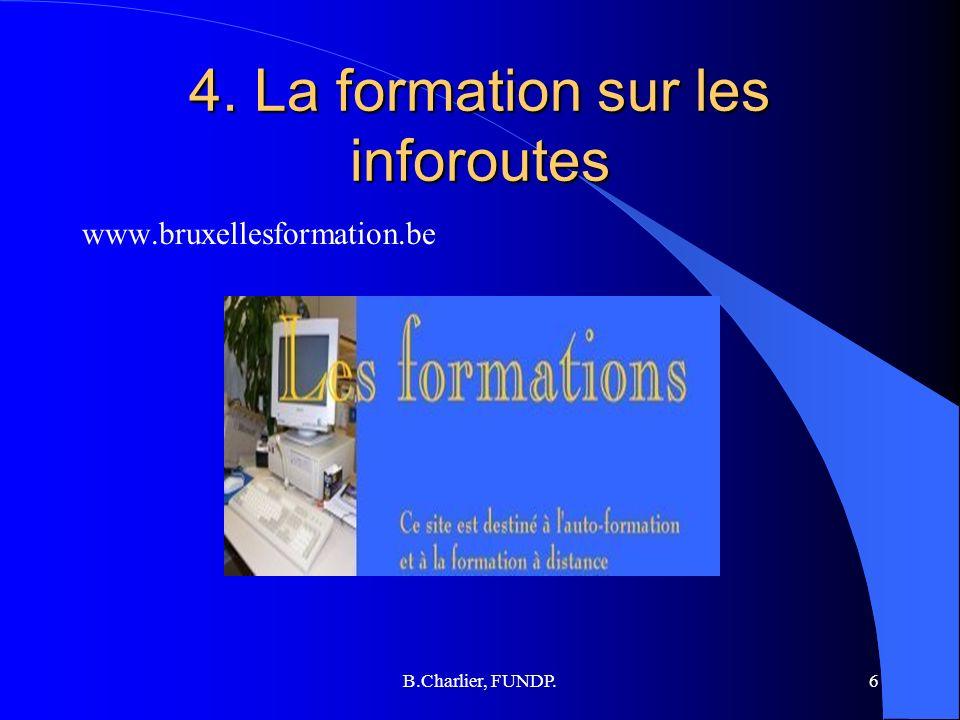 B.Charlier, FUNDP.6 4. La formation sur les inforoutes www.bruxellesformation.be