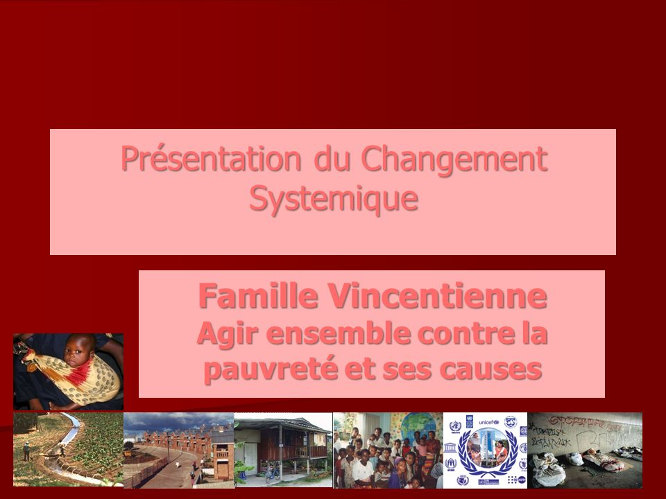 Présentation du Changement Systemique Famille Vincentienne Agir ensemble contre la pauvreté et ses causes