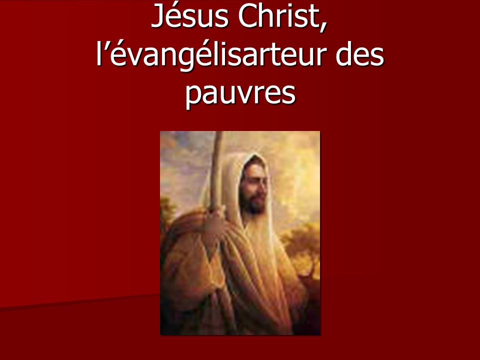 Nous devons imiter Jésus Christ, lévangélisarteur des pauvres