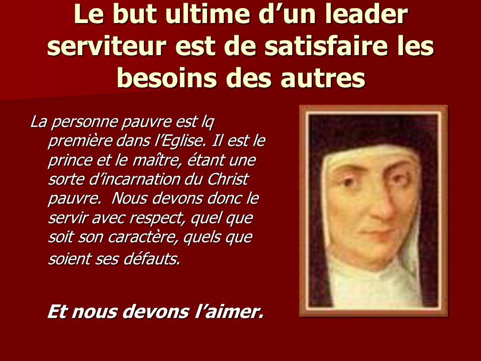 Le but ultime dun leader serviteur est de satisfaire les besoins des autres La personne pauvre est lq première dans lEglise.