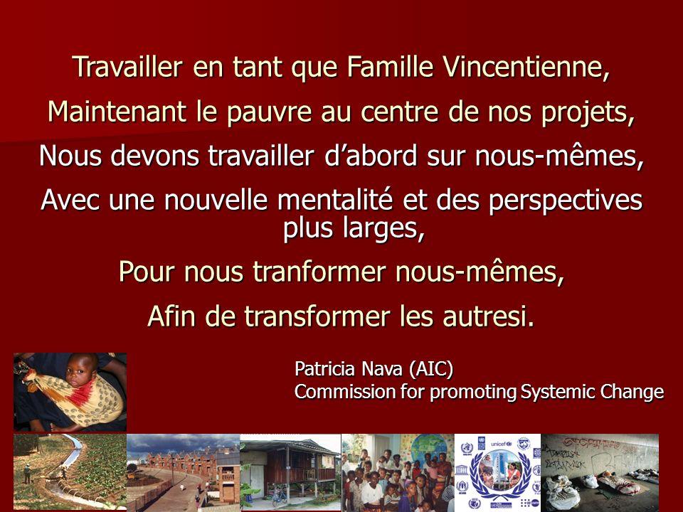 Travailler en tant que Famille Vincentienne, Maintenant le pauvre au centre de nos projets, Nous devons travailler dabord sur nous-mêmes, Avec une nouvelle mentalité et des perspectives plus larges, Pour nous tranformer nous-mêmes, Afin de transformer les autresi.