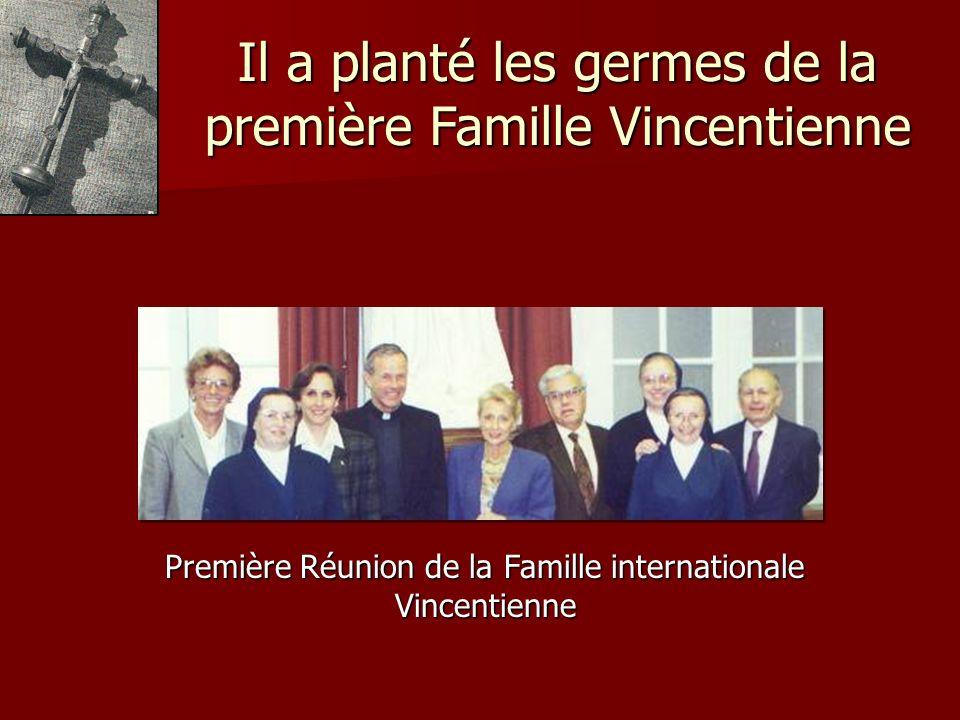 Il a planté les germes de la première Famille Vincentienne Première Réunion de la Famille internationale Vincentienne Vincentienne