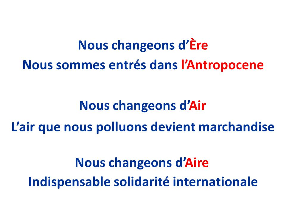 Nous changeons dÈre Nous changeons dAir Nous changeons dAire Nous sommes entrés dans lAntropocene Lair que nous polluons devient marchandise Indispens