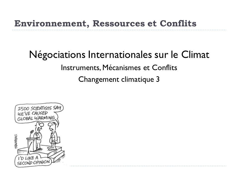 Environnement, Ressources et Conflits Négociations Internationales sur le Climat Instruments, Mécanismes et Conflits Changement climatique 3