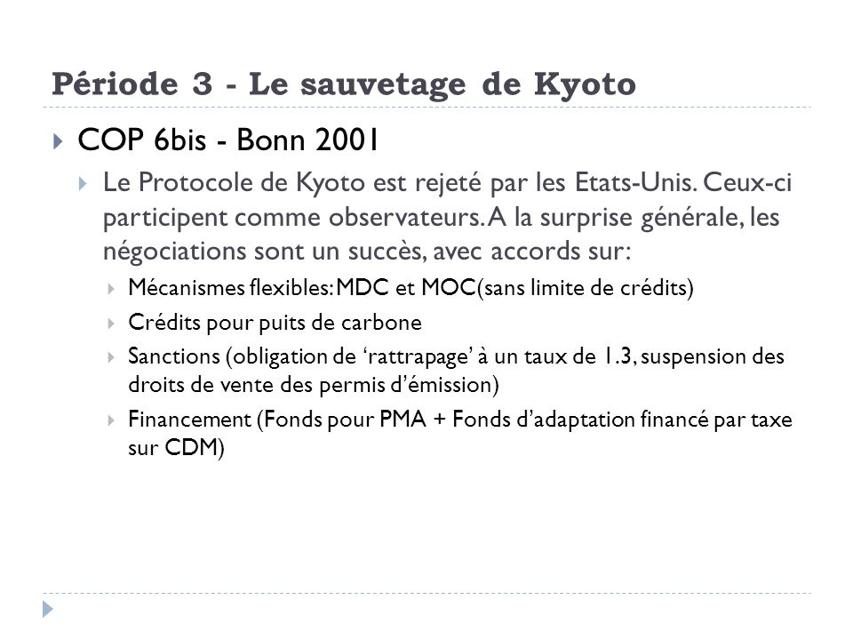 Période 3 - Le sauvetage de Kyoto COP 6bis - Bonn 2001 Le Protocole de Kyoto est rejeté par les Etats-Unis. Ceux-ci participent comme observateurs. A