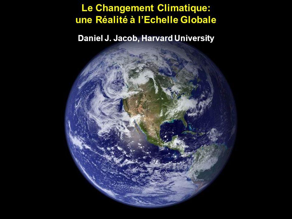 Le Changement Climatique: une Réalité à lEchelle Globale Daniel J. Jacob, Harvard University