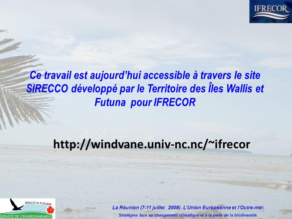 Ce travail est aujourdhui accessible à travers le site SIRECCO développé par le Territoire des Îles Wallis et Futuna pour IFRECOR http://windvane.univ-nc.nc/~ifrecor La Réunion (7-11 juillet 2008).