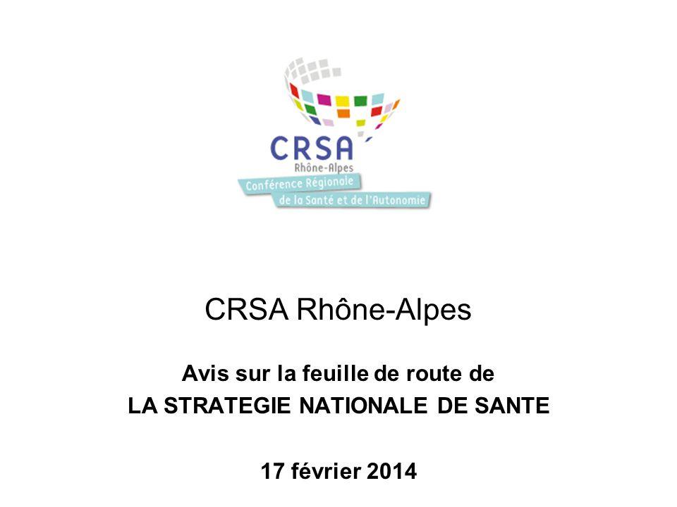 13 juin 2013 CRSA Rhône-Alpes Avis sur la feuille de route de LA STRATEGIE NATIONALE DE SANTE 17 février 2014