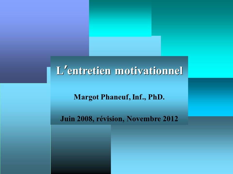 Lentretien motivationnel Margot Phaneuf, Inf., PhD. Juin 2008, révision, Novembre 2012