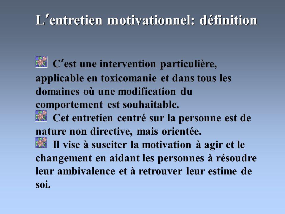 Susciter une motivation intrinsèque dagir et de changer chez la personne qui doit modifier ses comportements face au traitement ou à une dépendance.