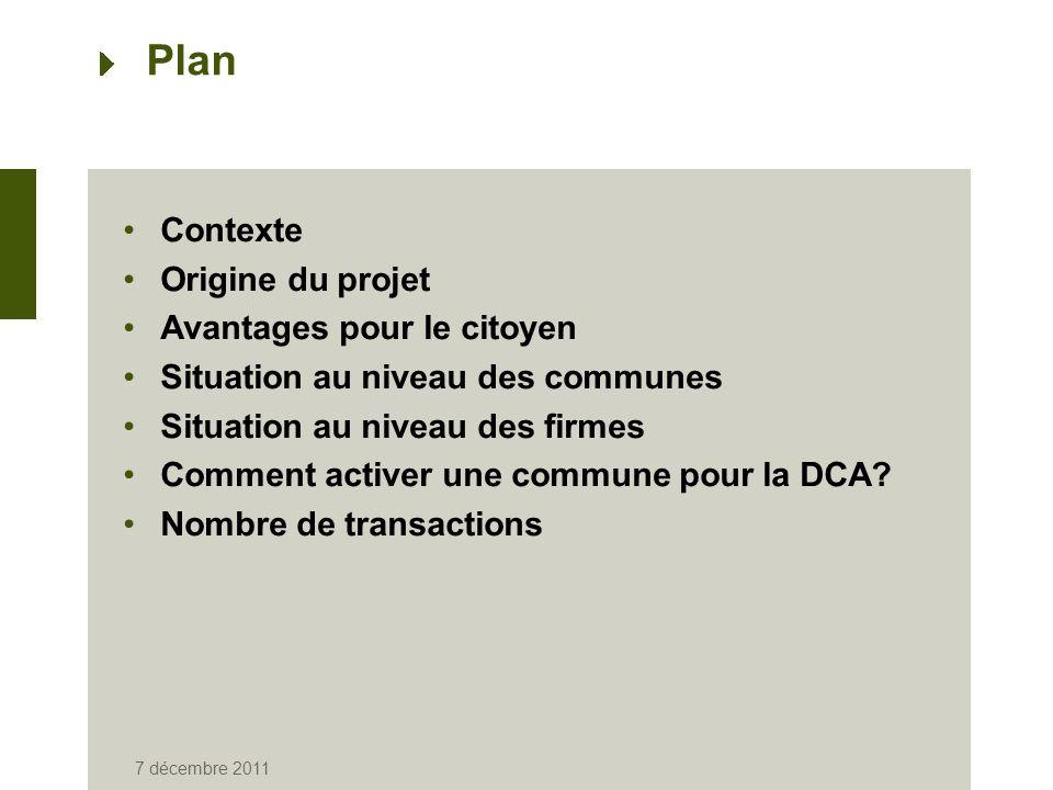 7 décembre 2011 Plan Contexte Origine du projet Avantages pour le citoyen Situation au niveau des communes Situation au niveau des firmes Comment activer une commune pour la DCA.