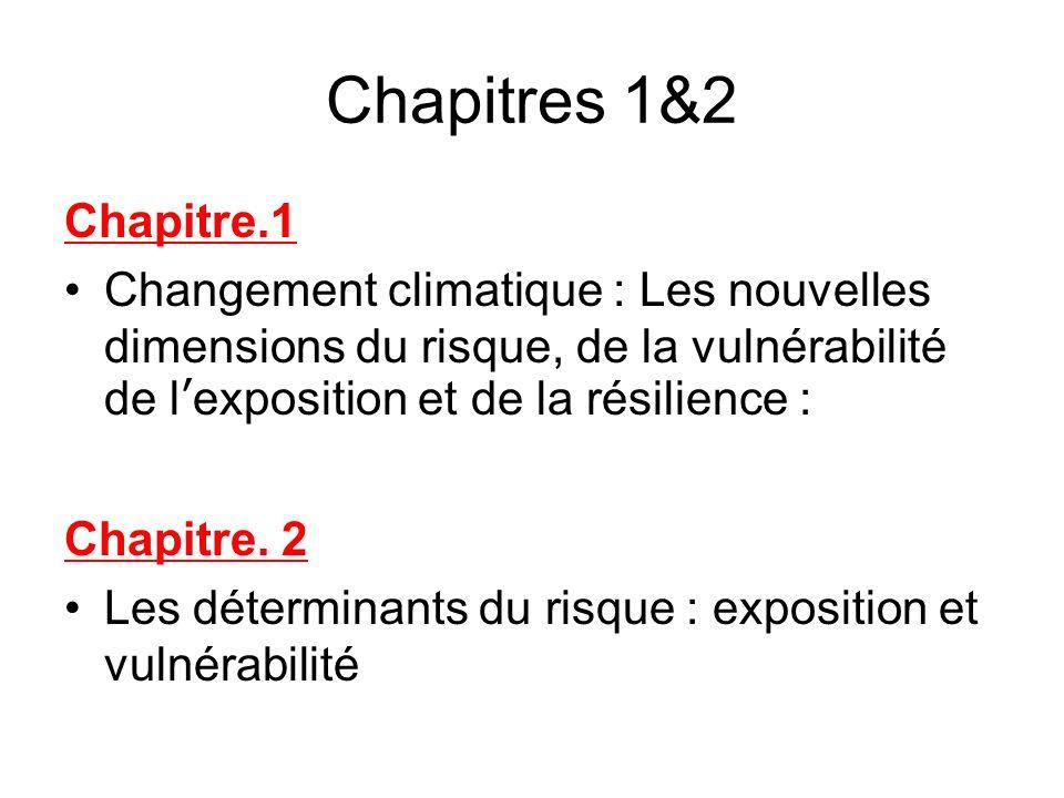 Chapitres 1&2 Chapitre.1 Changement climatique : Les nouvelles dimensions du risque, de la vulnérabilité de lexposition et de la résilience : Chapitre