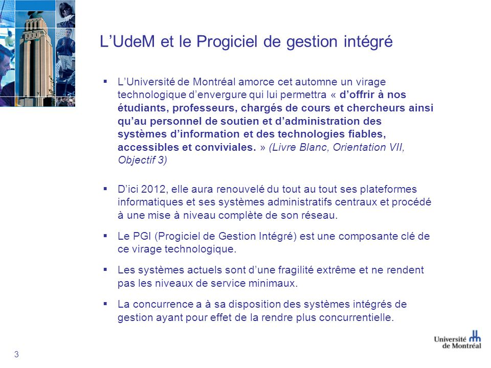 3 LUdeM et le Progiciel de gestion intégré LUniversité de Montréal amorce cet automne un virage technologique denvergure qui lui permettra « doffrir à