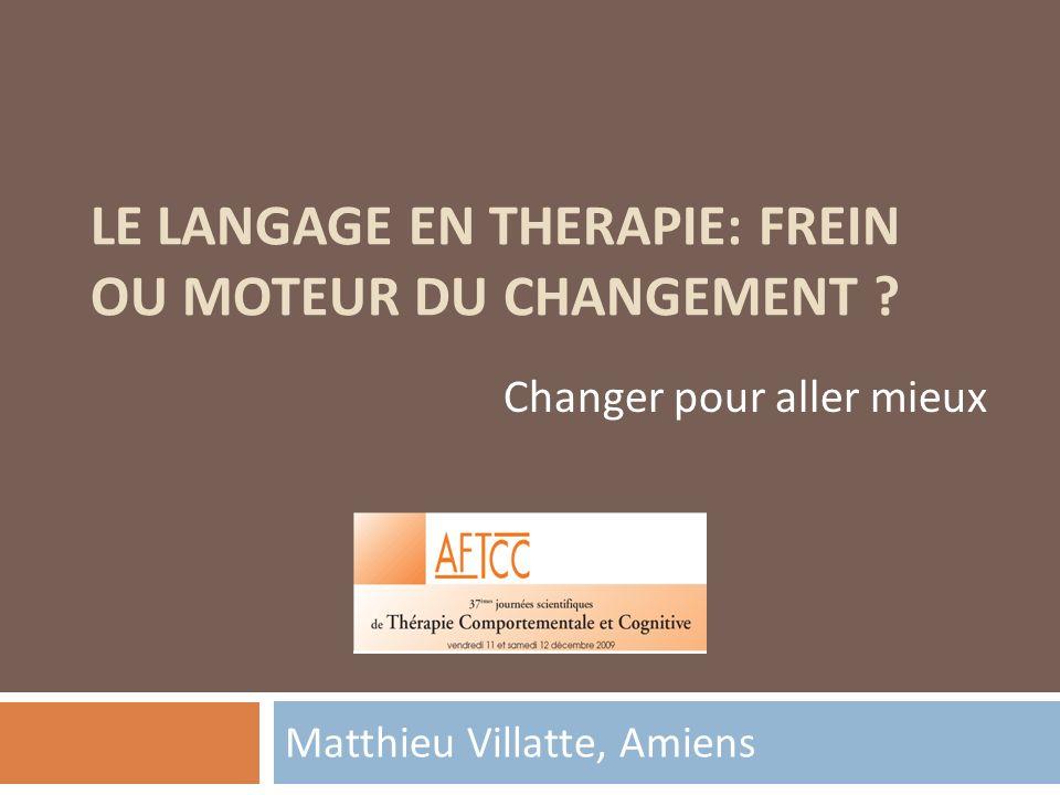 Le langage moteur du changement: Les valeurs Facteur de changement: Lévitement expérientiel (sous contrôle aversif) est donc délaissé au profit dactions qui replacent le patient dans un contexte de satisfaction durable.