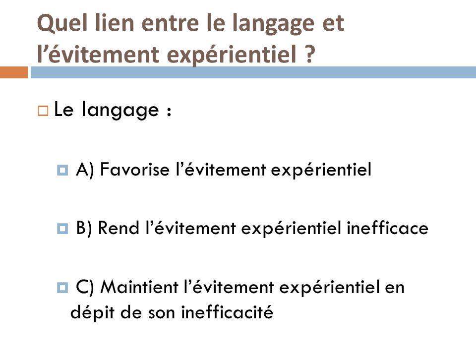 Quel lien entre le langage et lévitement expérientiel ? Le langage : A) Favorise lévitement expérientiel B) Rend lévitement expérientiel inefficace C)