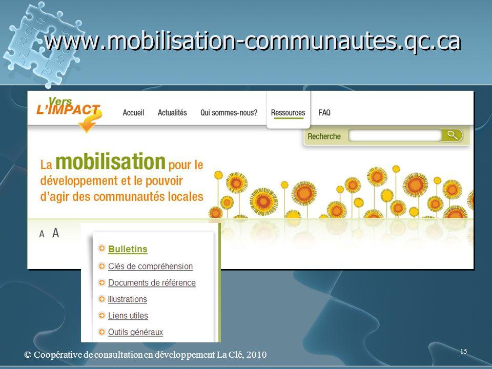 www.mobilisation-communautes.qc.ca © Coopérative de consultation en développement La Clé, 2010 15