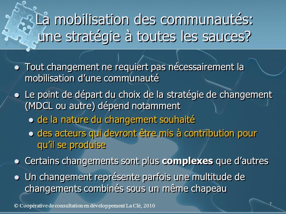 La mobilisation des communautés: une stratégie à toutes les sauces? © Coopérative de consultation en développement La Clé, 2010 7 Tout changement ne r