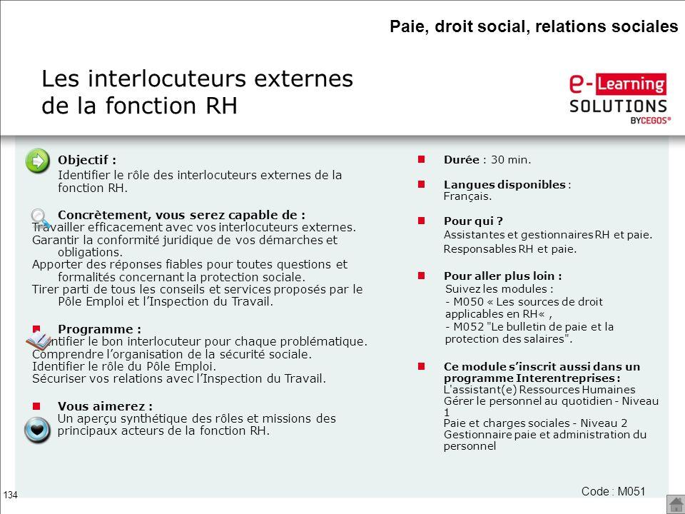 134 Objectif : Identifier le rôle des interlocuteurs externes de la fonction RH. Concrètement, vous serez capable de : Travailler efficacement avec vo
