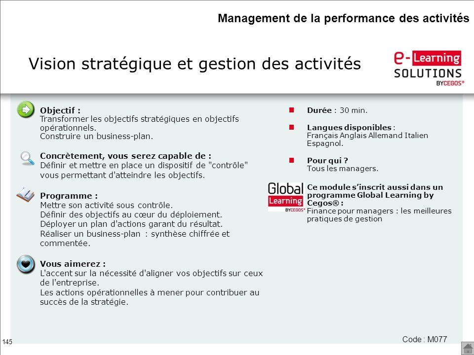 145 Vision stratégique et gestion des activités Durée : 30 min. Langues disponibles : Français Anglais Allemand Italien Espagnol. Pour qui ? Tous les