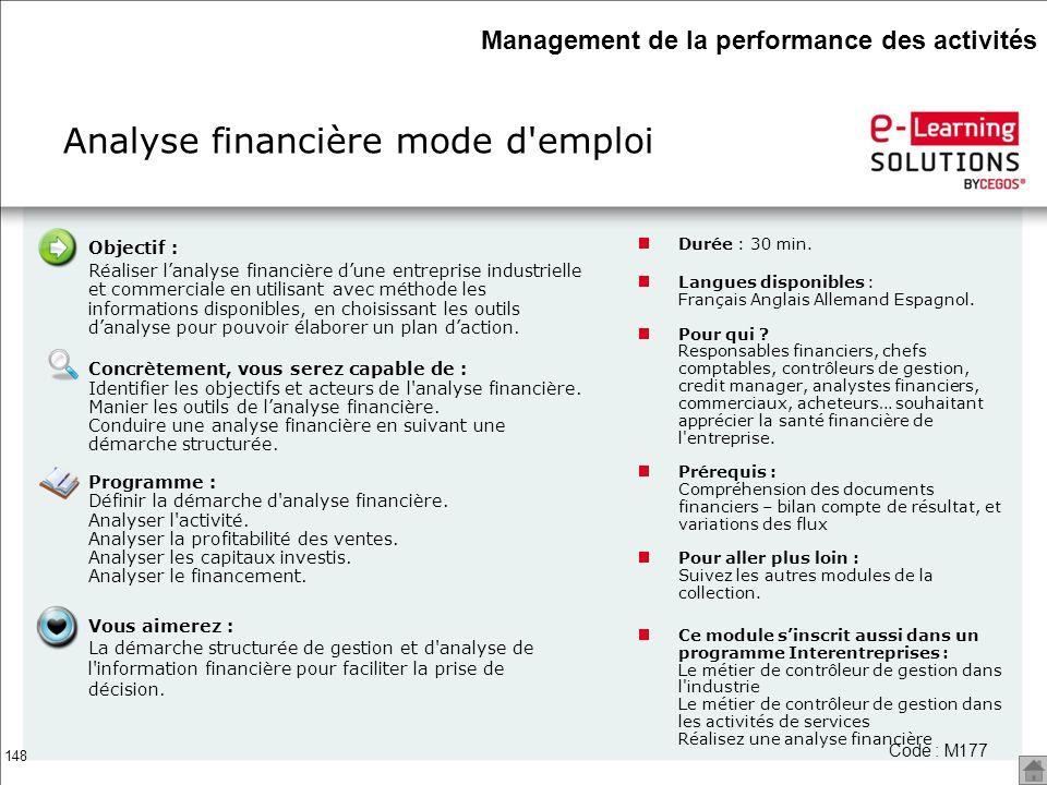 148 Analyse financière mode d'emploi Durée : 30 min. Langues disponibles : Français Anglais Allemand Espagnol. Pour qui ? Responsables financiers, che