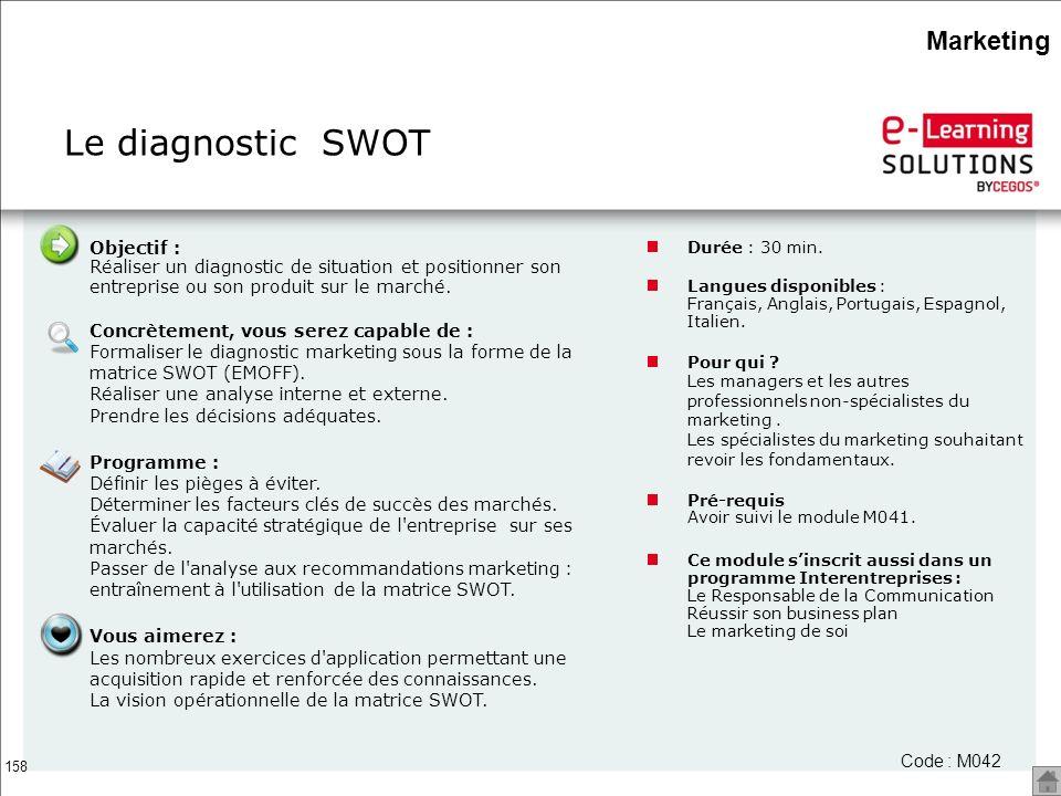 158 Le diagnostic SWOT Durée : 30 min. Langues disponibles : Français, Anglais, Portugais, Espagnol, Italien. Pour qui ? Les managers et les autres pr