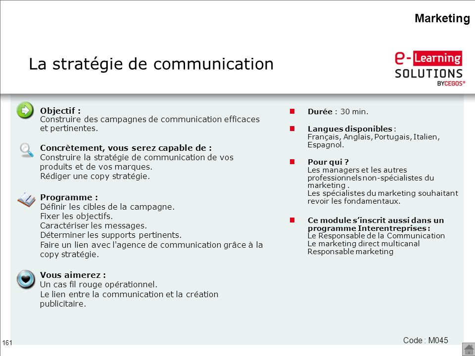 161 La stratégie de communication Durée : 30 min. Langues disponibles : Français, Anglais, Portugais, Italien, Espagnol. Pour qui ? Les managers et le