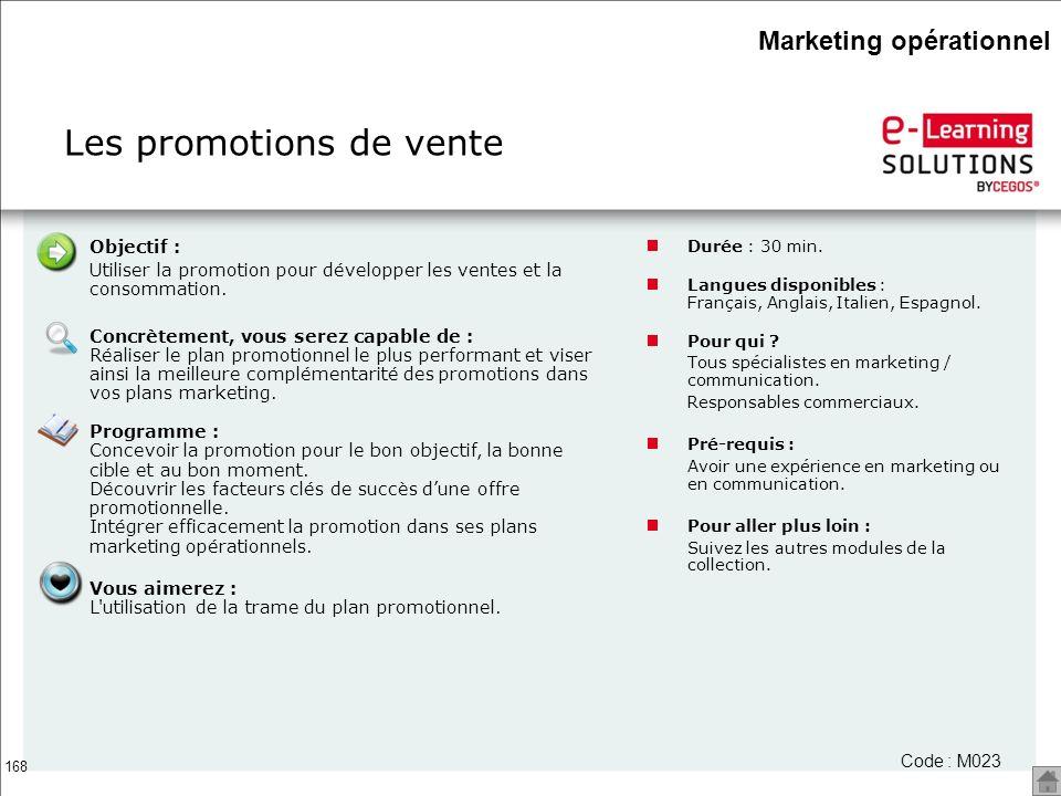 168 Les promotions de vente Code : M023 Objectif : Utiliser la promotion pour développer les ventes et la consommation. Concrètement, vous serez capab