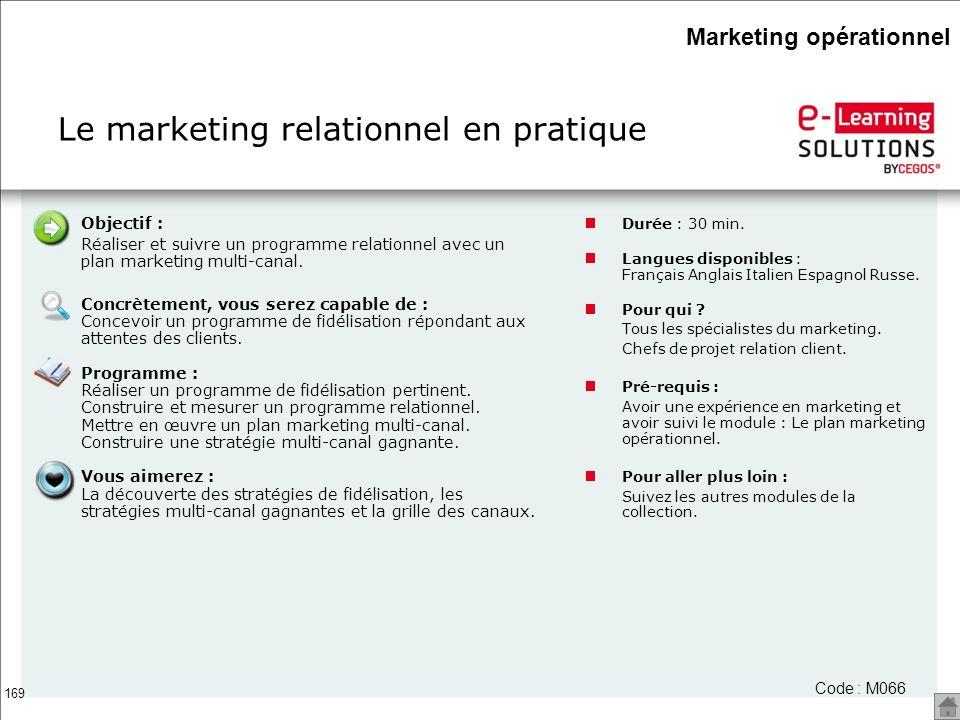 169 Le marketing relationnel en pratique Code : M066 Objectif : Réaliser et suivre un programme relationnel avec un plan marketing multi-canal. Concrè