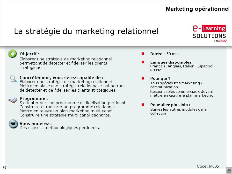 170 La stratégie du marketing relationnel Code : M065 Objectif : Élaborer une stratégie de marketing relationnel permettant de détecter et fidéliser l