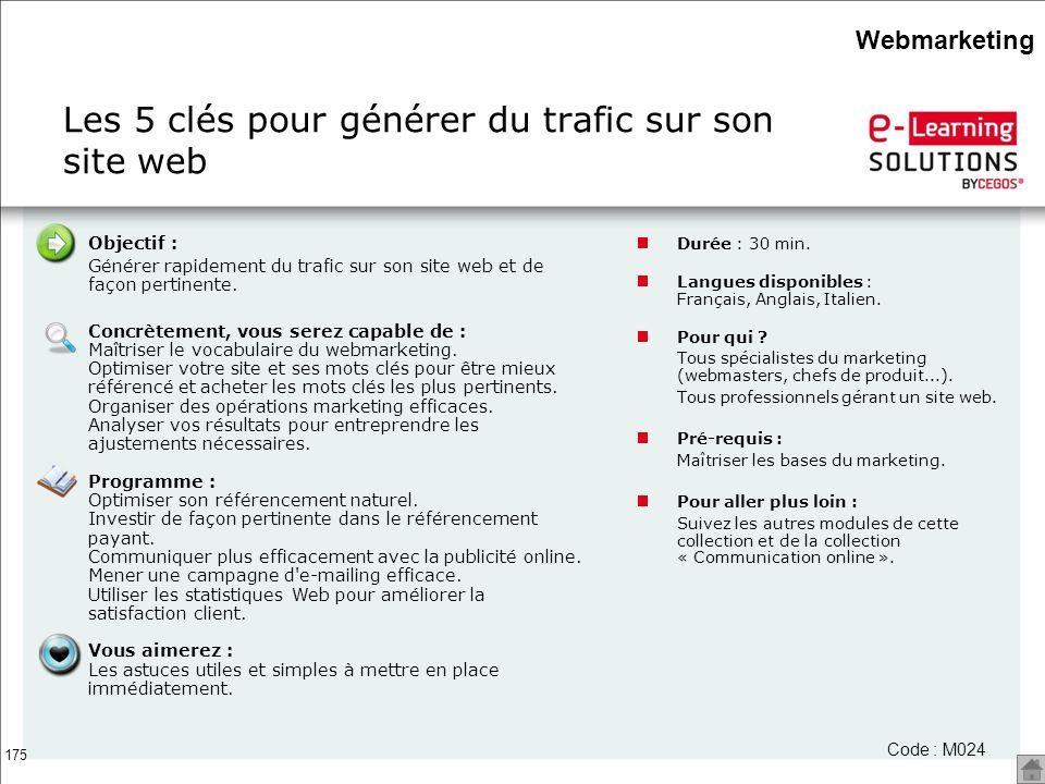 175 Les 5 clés pour générer du trafic sur son site web Code : M024 Objectif : Générer rapidement du trafic sur son site web et de façon pertinente. Co