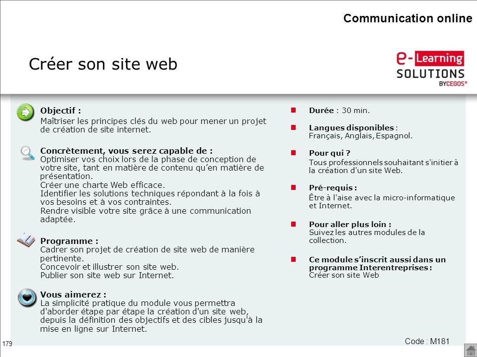 179 Créer son site web Code : M181 Objectif : Maîtriser les principes clés du web pour mener un projet de création de site internet. Concrètement, vou