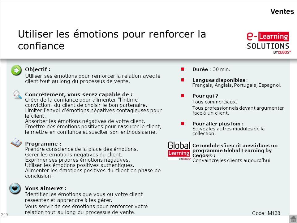 209 Objectif : Utiliser ses émotions pour renforcer la relation avec le client tout au long du processus de vente. Concrètement, vous serez capable de