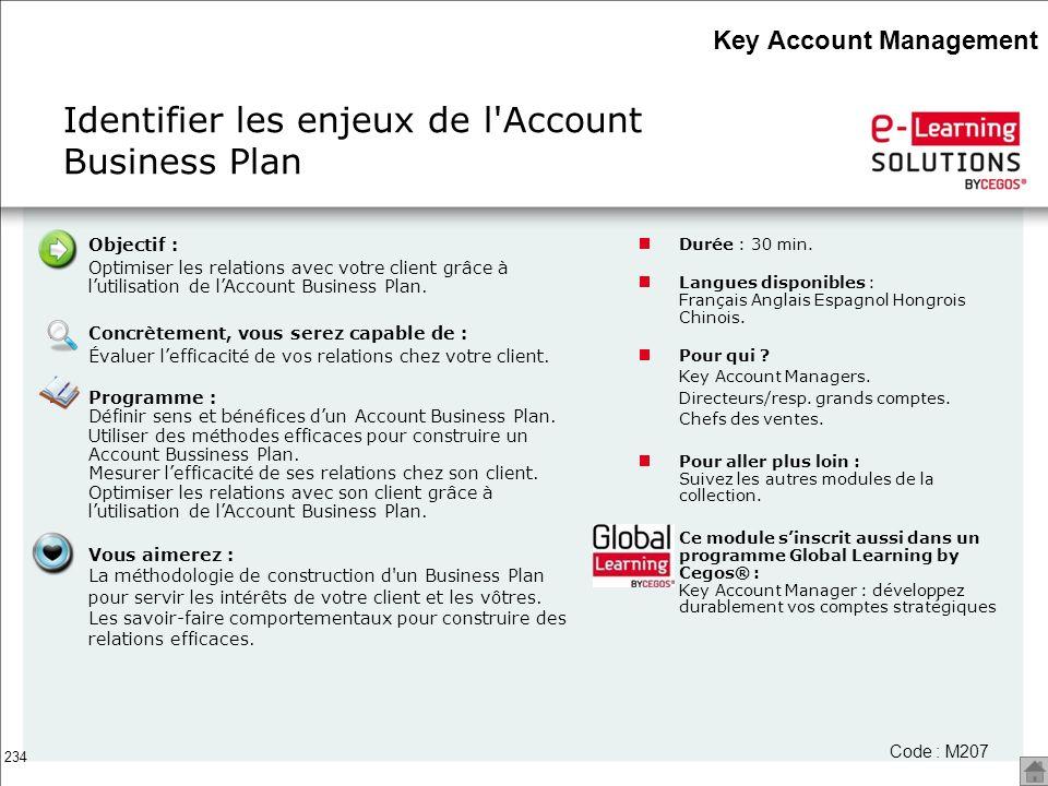 234 Objectif : Optimiser les relations avec votre client grâce à lutilisation de lAccount Business Plan. Concrètement, vous serez capable de : Évaluer