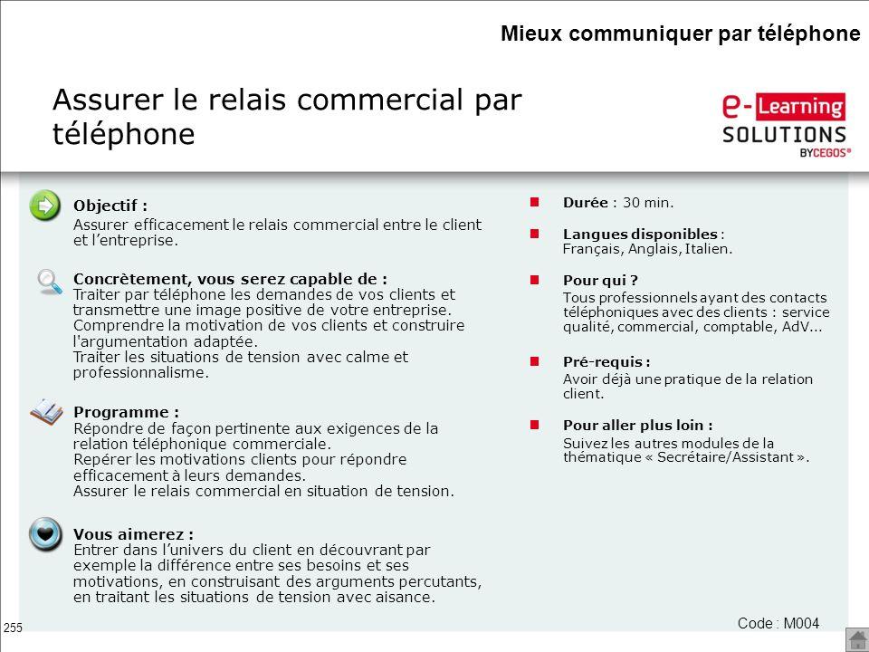 255 Assurer le relais commercial par téléphone Durée : 30 min. Langues disponibles : Français, Anglais, Italien. Pour qui ? Tous professionnels ayant