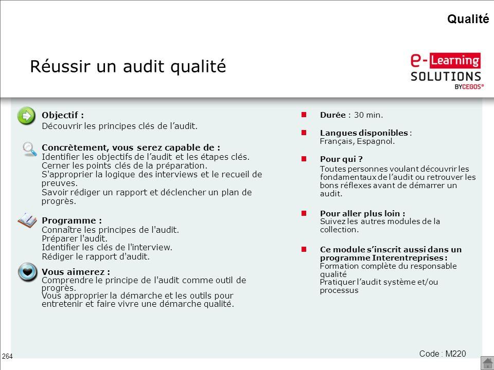 264 Réussir un audit qualité Durée : 30 min. Langues disponibles : Français, Espagnol. Pour qui ? Toutes personnes voulant découvrir les fondamentaux