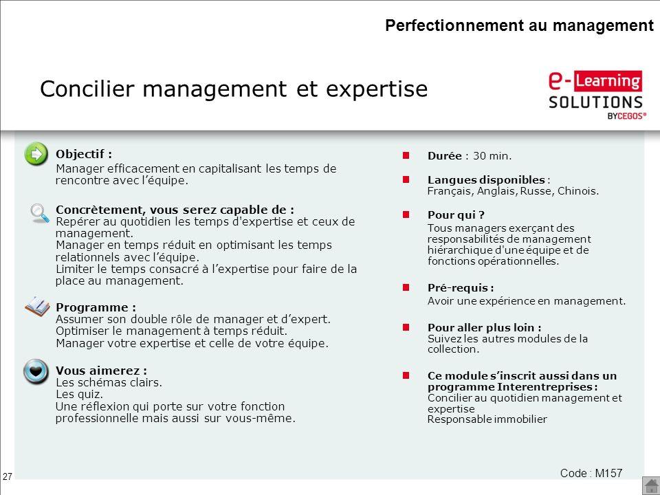 27 Concilier management et expertise Durée : 30 min. Langues disponibles : Français, Anglais, Russe, Chinois. Pour qui ? Tous managers exerçant des re