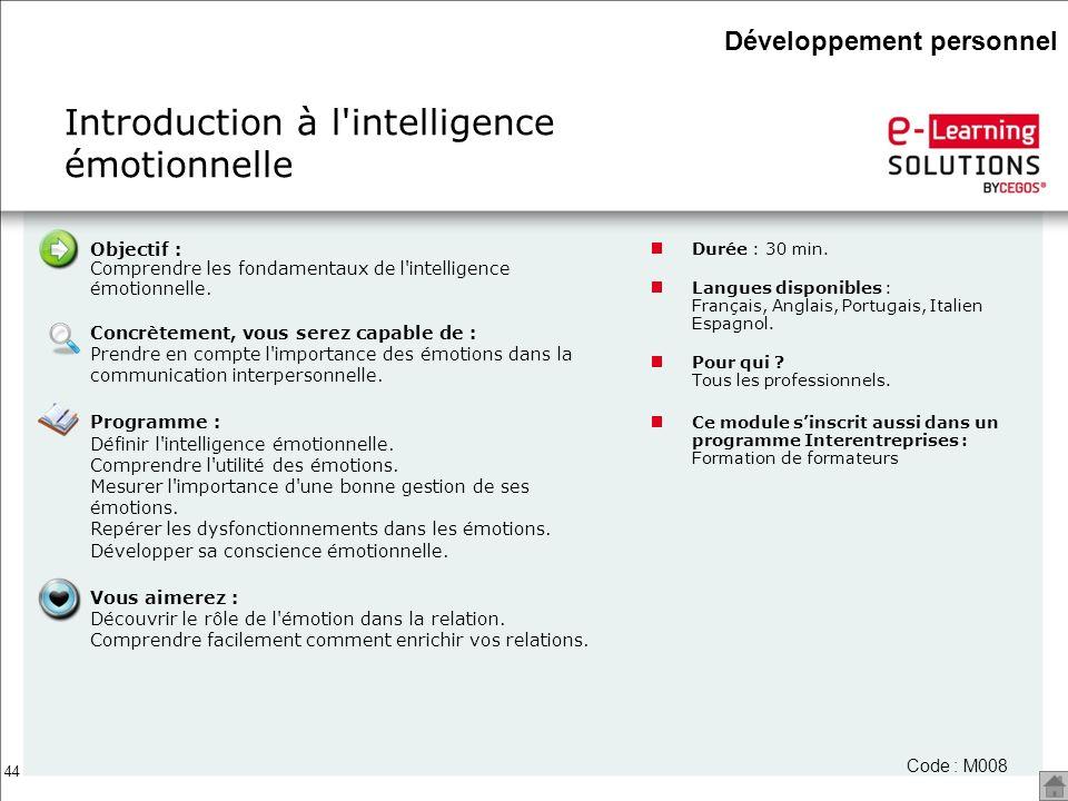 44 Introduction à l'intelligence émotionnelle Durée : 30 min. Langues disponibles : Français, Anglais, Portugais, Italien Espagnol. Pour qui ? Tous le