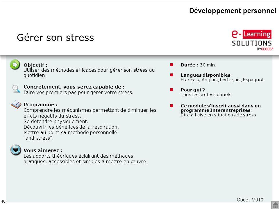 46 Gérer son stress Durée : 30 min. Langues disponibles : Français, Anglais, Portugais, Espagnol. Pour qui ? Tous les professionnels. Ce module sinscr