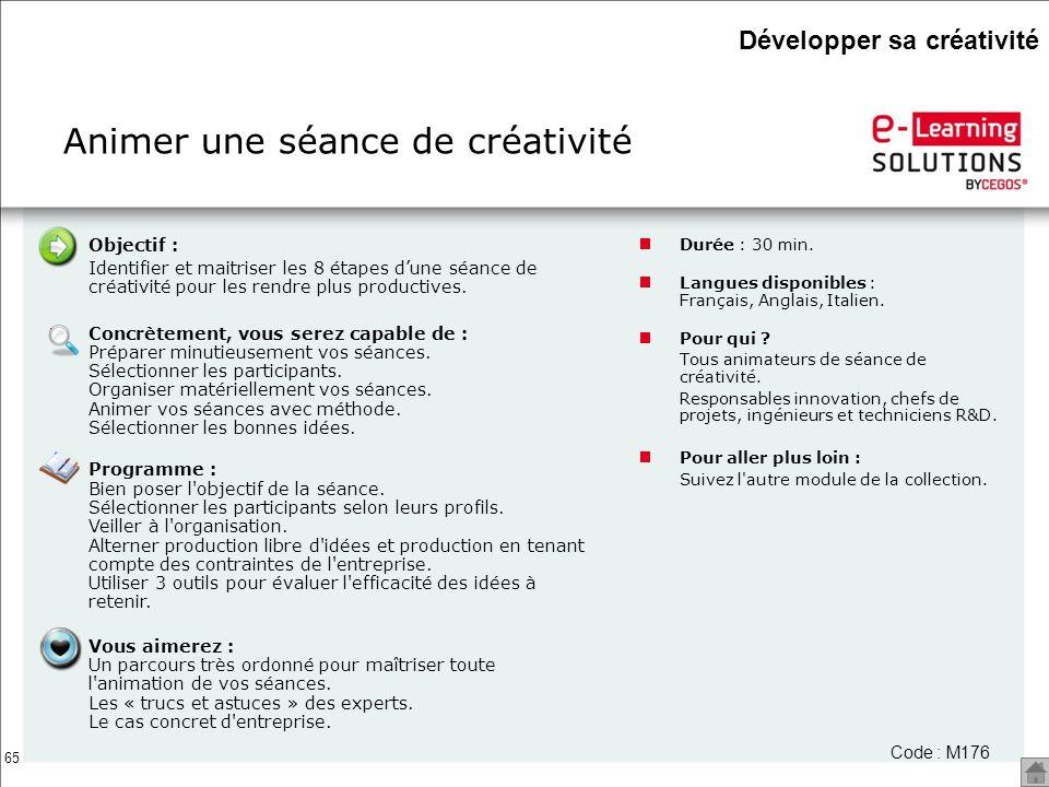 65 Objectif : Identifier et maitriser les 8 étapes dune séance de créativité pour les rendre plus productives. Concrètement, vous serez capable de : P