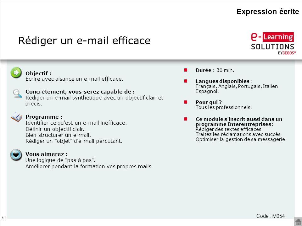 75 Rédiger un e-mail efficace Durée : 30 min. Langues disponibles : Français, Anglais, Portugais, Italien Espagnol. Pour qui ? Tous les professionnels