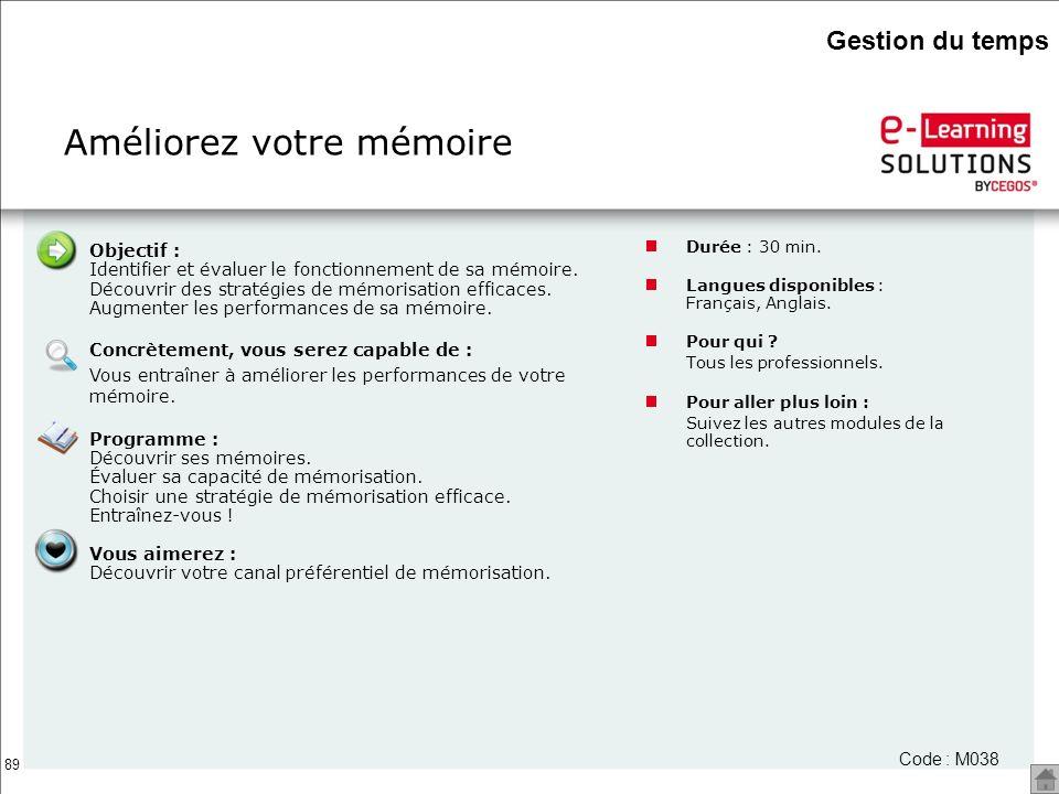 89 Améliorez votre mémoire Durée : 30 min. Langues disponibles : Français, Anglais. Pour qui ? Tous les professionnels. Pour aller plus loin : Suivez