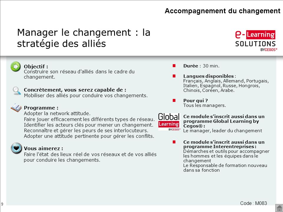 9 Manager le changement : la stratégie des alliés Durée : 30 min. Langues disponibles : Français, Anglais, Allemand, Portugais, Italien, Espagnol, Rus