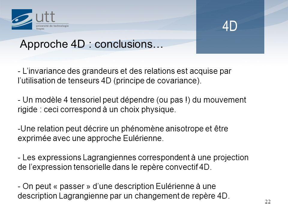 22 4D Approche 4D : conclusions… - Linvariance des grandeurs et des relations est acquise par lutilisation de tenseurs 4D (principe de covariance). -