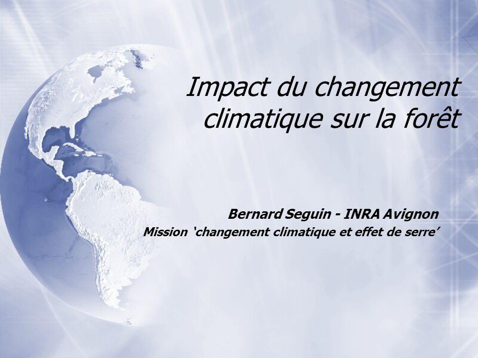 Impact du changement climatique sur la forêt Bernard Seguin - INRA Avignon Mission changement climatique et effet de serre Bernard Seguin - INRA Avign