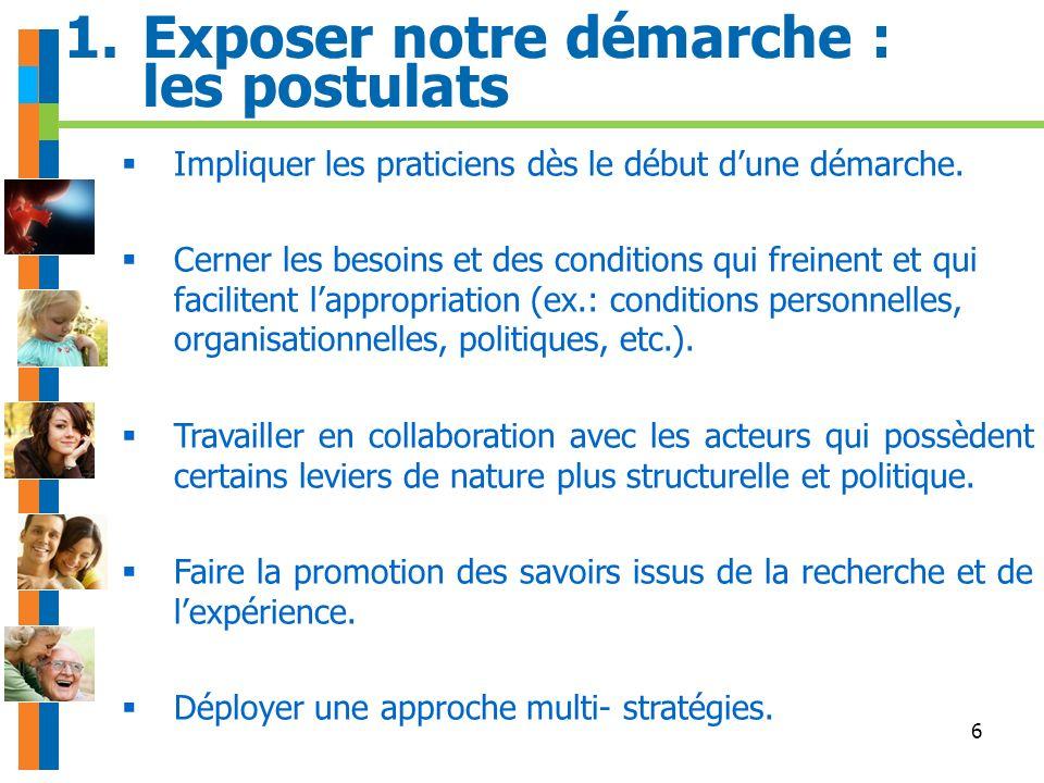 6 1.Exposer notre démarche : les postulats Impliquer les praticiens dès le début dune démarche.